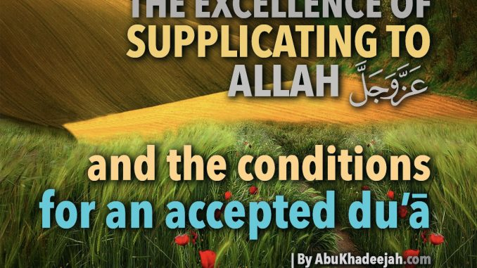 The Excellence of Supplicating to Allāh and the Conditions for an