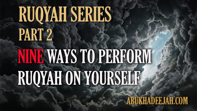 Nine Ways To Perform Ruqyah On Yourself For Sickness, Evil