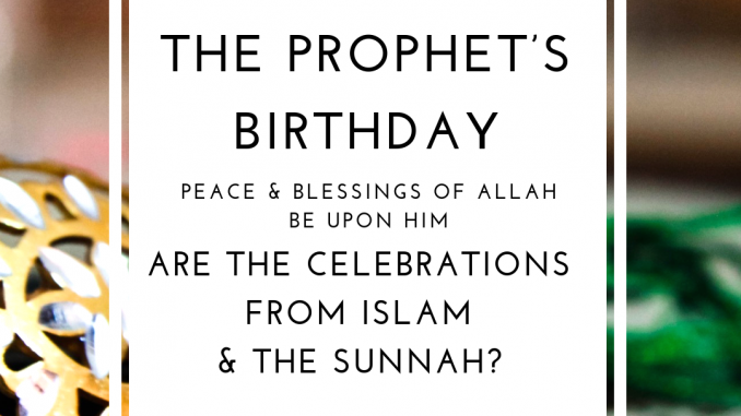 The Prophet's Birthday — Are the Eid Milad Celebrations from